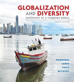 Globalization and Diversity: Geography of a Changing World, by Rowntree, 4th Edition 9780321821461
