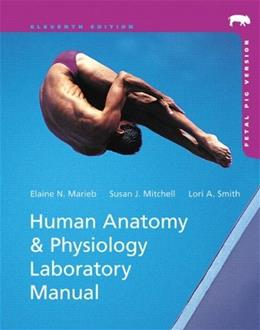 Human Anatomy and Physiology Laboratory Manual, by Marieb, 11th Edition, Fetal Pig Version 11 PKG 9780321822338