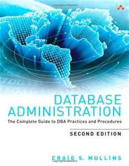 Database Administration: The Complete Guide to DBA Practices and Procedures, by Mullins, 2nd Edition 9780321822949