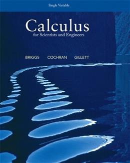 Calculus for Scientists and Engineers: Single Variable, by Briggs 9780321826718