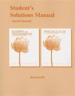 Algebra and Trigonometry with Modeling and Visualization and Precalculus with Modeling and  Visualization, by Rockswold, 5th Edition, Solutions Manual 9780321833075