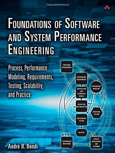 Foundations of Software and System Performance Engineering: Process, Performance Modeling..., by Bondi 9780321833822