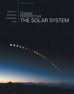 Cosmic Perspective: The Solar System, by Bennett, 7th Edition 9780321841063