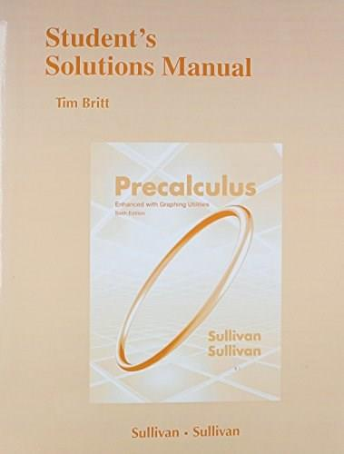 Precalculus Enhanced with Graphing Utilites, by Sullivan, 6th Edition, Solutions Manual 9780321845535