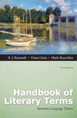 Handbook of Literary Terms: Literature, Language, Theory, by Kennedy, 3rd Edition 9780321845566