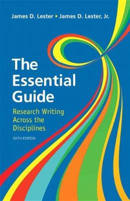 Essential Guide: Research Writing Across the Disciplines, by Lester, 6th Edition 9780321853431