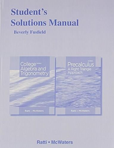 College Algebra and Trigonometryand Precalculus: A Right Triangle Approach, by Ratti, 3rd Edition, Solutions Manual 9780321867476