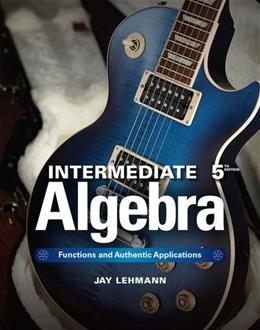 Intermediate Algebra: Functions & Authentic Applications (5th Edition) (Jay Says...) 9780321868190