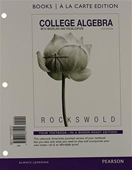 College Algebra with Modeling and Visualization, by Rockswold, 5th Books a la Carte Edition 5 PKG 9780321869418