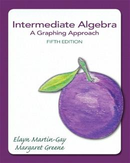 Intermediate Algebra: A Graphing Approach, by Martin-Gay, 5th Edition 9780321880147