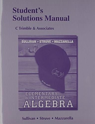 Elementary and Intermediate Algebra, by Sullivan, 3rd Edition, Solutions Manual 9780321881328