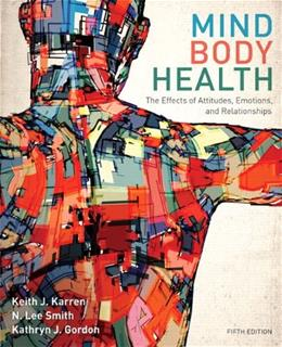 Mind/Body Health: The Effects of Attitudes, Emotions, and Relationships (5th Edition) 9780321883452
