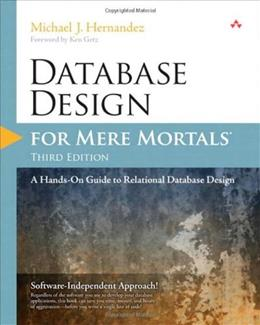 Database Design for Mere Mortals: A Hands On Guide to Relational Database Design, by Hernandez, 3rd Edition 9780321884497