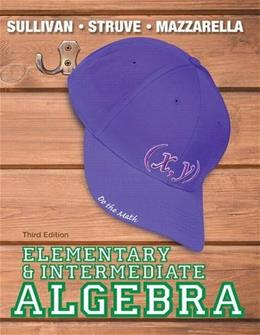 Elementary and Intermediate Algebra, by Sullivan, 3rd Edition 3 PKG 9780321894168