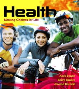 Health: Making Choices for Life, by Lynch PKG 9780321897589