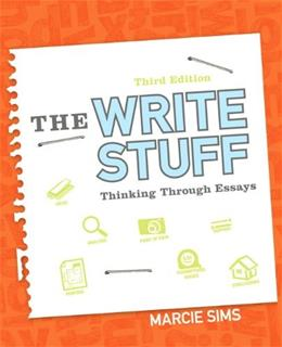 Write Stuff: Thinking Through Essays, by Sims, 3rd Edition 9780321899880