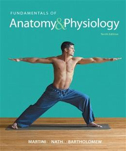 Fundamentals of Anatomy and Physiology, by Martini, 10th Edition 10 PKG 9780321908599