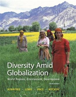 Diversity Amid Globalization: World Regions, Environment, Development (6th Edition) 9780321910066