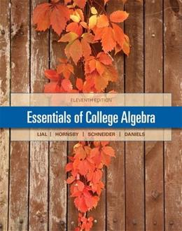Essentials of College Algebra, by Lial, 11th Edition 9780321912251