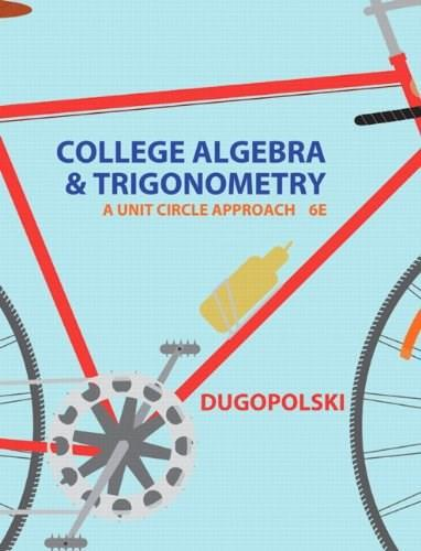College Algebra and Trigonometry: A Unit Circle Approach (6th Edition) 9780321916525