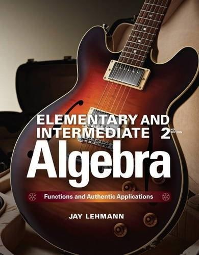 Elementary and Intermediate Algebra: Functions and Authentic Applications, by Lehmann, 2nd Edition 9780321922724