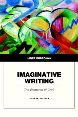 Imaginative Writing: The Elements of Craft (4th Edition) 9780321923172