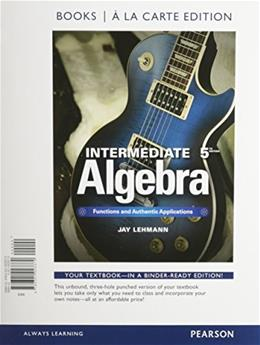Intermediate Algebra: Functions and Authentic Applications, by Lehmann, 5th Book a la Carte Edition 9780321923370