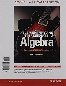 Elementary and Intermediate Algebra: Functions and Authentic Applications, by Lehmann, 2nd Books a la Carte Edition 9780321923394