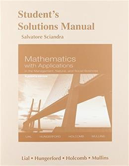Mathematics with Applications in the Management, Natural and Social Sciences, by Lial, 11th Edition, Solutions Manual 9780321924926