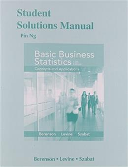 Basic Business Statistics, by Berenson, 13th Edition, Student Solutions Manual 9780321926708