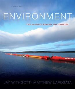 Environment: The Science behind the Stories, by Withgott, 5th Edition 9780321927576