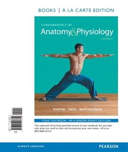 Fundamentals of Anatomy and Physiology, by Martini, 10th Books a la Carte Edition 9780321928610