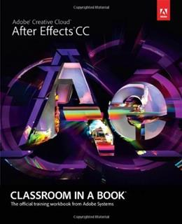 Adobe After Effects CC Classroom in a Book, by Adobe Creative Team, 4th Edition 4 PKG 9780321929600