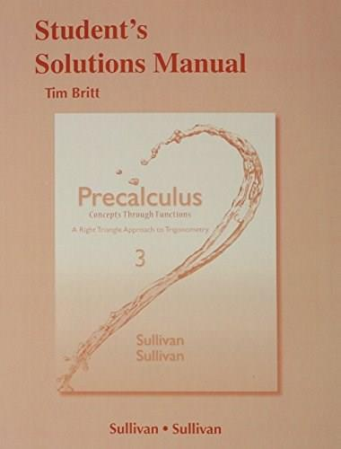 Precalculus Concepts Through Functions: A Right Triangle Approach, by Sullivan, 3rd Edition, Solutions Manual 9780321930071