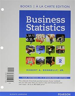 Business Statistics, by Donnelly, 2nd Student Value Edition 9780321930675