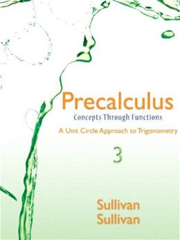 Precalculus: Concepts Through Functions, A Unit Circle Approach to Trigonometry (3rd Edition) 9780321931047