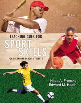 Teaching Cues for Sport Skills for Secondary School Students, by Fronske, 6th Edition 9780321935151