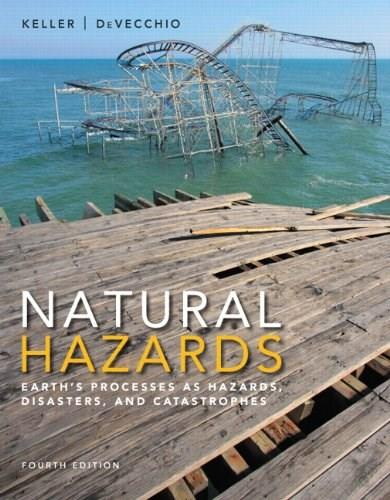 Natural Hazards: Earths Processes as Hazards, Disasters, and Catastrophes 4 9780321939968