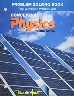Problem Solving for Conceptual Physics, by Hewitt, 12th Edition 9780321940735