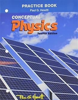 Practice Book for Conceptual Physics, by Hewitt, 12th Edition 9780321940742