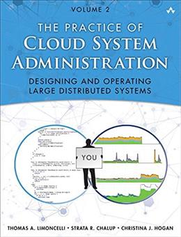 Practice of Cloud System Administration: Designing and Operating Large Distributed Systems, by Limoncelli, Volume 2 9780321943187