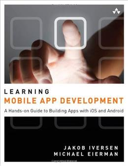 Learning Mobile App Development: A Hands  On Guide to Building Apps with iOS and Android, by Iversen 9780321947864