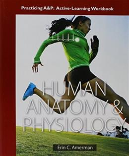 Human Anatomy and Physiology, by Amerman, Practicing A and P Workbook 9780321949899