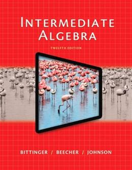 Intermediate Algebra, by Bittinger, 12th Edition 12 PKG 9780321951755