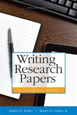 Writing Research Papers: A Complete Guide, by Lester, 15th Edition 9780321952943