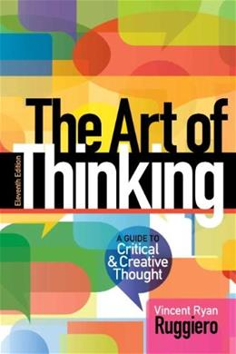 Art of Thinking: A Guide to critical and Creative Thought, by Ruggiero, 11th Edition 9780321953315