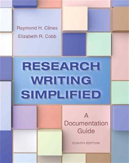Research Writing Simplified: A Documentation Guide, by Clines, 8th Edition 9780321953483