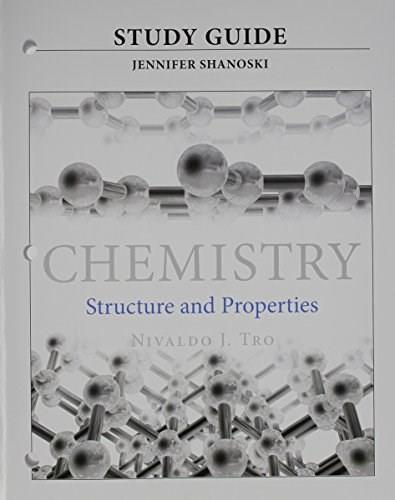 Chemistry: Structure and Properties, by Tro, Study Guide 9780321965615