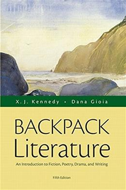 Backpack Literature: An Introduction to Fiction, Poetry, Drama, and Writing, by Kennedy, 5th Edition 9780321968128