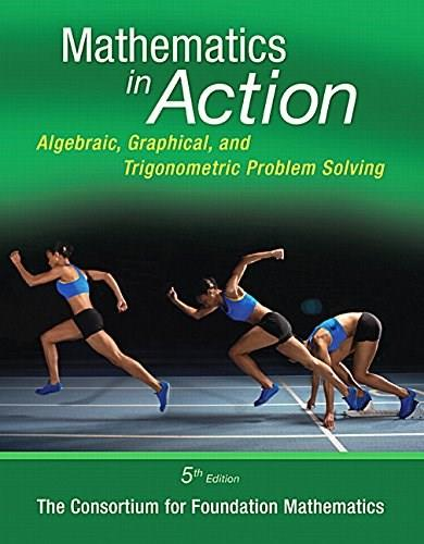Mathematics in Action: Algebraic, Graphical, and Trigonometric Problem Solving, by Consortium, 5th Edition 9780321969927
